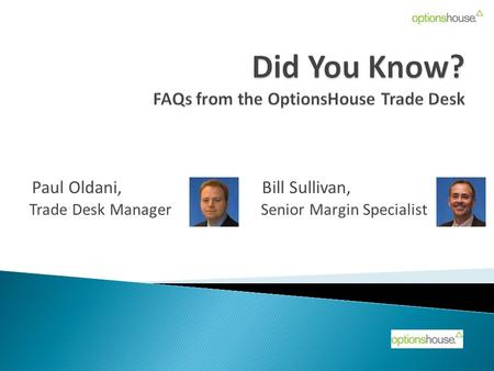 Paul Oldani, Bill Sullivan, Trade Desk Manager Senior Margin Specialist.