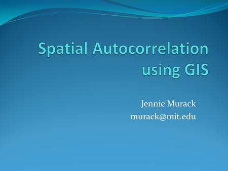 Spatial Autocorrelation using GIS