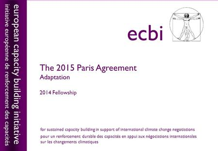 European capacity building initiativeecbi The 2015 Paris Agreement Adaptation 2014 Fellowship european capacity building initiative initiative européenne.