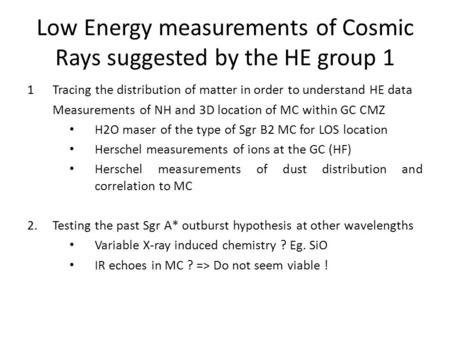 Low Energy measurements of Cosmic Rays suggested by the HE group 1 1Tracing the distribution of matter in order to understand HE data Measurements of NH.