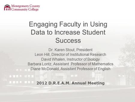Engaging Faculty in Using Data to Increase Student Success Dr. Karen Stout, President Leon Hill, Director of Institutional Research David Whalen, Instructor.