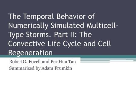 The Temporal Behavior of Numerically Simulated Multicell- Type Storms. Part II: The Convective Life Cycle and Cell Regeneration RobertG. Fovell and Pei-Hua.