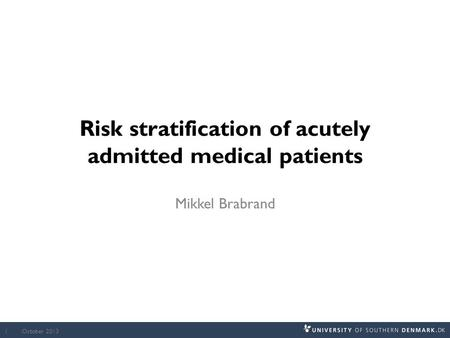 Risk stratification of acutely admitted medical patients Mikkel Brabrand October 20131.
