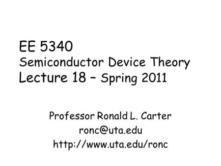 EE 5340 Semiconductor Device Theory Lecture 18 – Spring 2011 Professor Ronald L. Carter