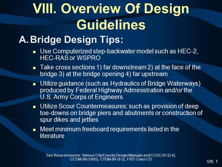 VIII. 1 VIII. Overview Of Design Guidelines See these resources: Various City/County Design Manuals and CCDC-01 (5.4), CCDM-99 (1005), CTDM-89 (9.5), FITD.