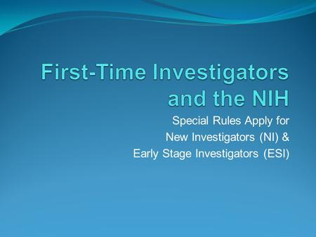 Special Rules Apply for New Investigators (NI) & Early Stage Investigators (ESI)