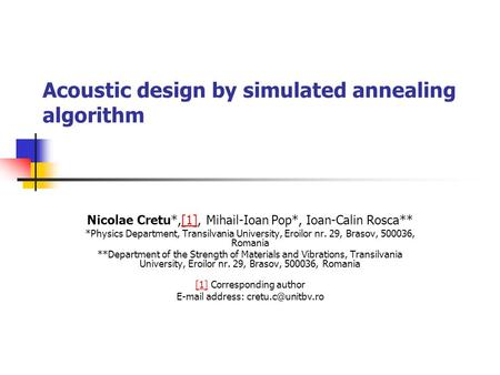 Acoustic design by simulated annealing algorithm Nicolae Cretu*,[1], Mihail-Ioan Pop*, Ioan-Calin Rosca**[1] *Physics Department, Transilvania University,