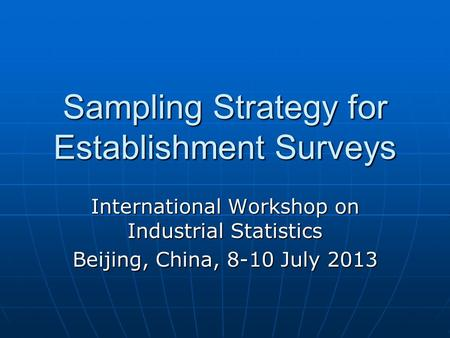 Sampling Strategy for Establishment Surveys International Workshop on Industrial Statistics Beijing, China, 8-10 July 2013.