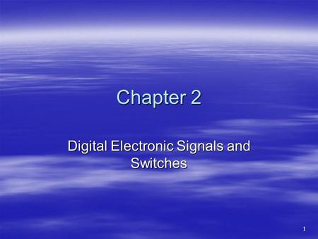 Chapter 2 Digital Electronic Signals and Switches 1.
