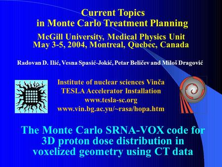 Current Topics in Monte Carlo Treatment Planning McGill University, Medical Physics Unit May 3-5, 2004, Montreal, Quebec, Canada The Monte Carlo SRNA-VOX.