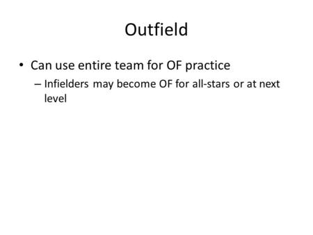 Outfield Can use entire team for OF practice – Infielders may become OF for all-stars or at next level.
