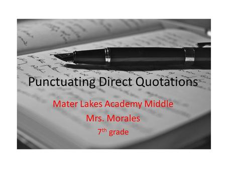 Punctuating Direct Quotations Mater Lakes Academy Middle Mrs. Morales 7 th grade.