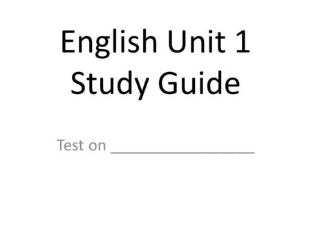 English Unit 1 Study Guide Test on _________________.