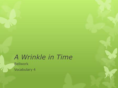 A Wrinkle in Time Bellwork Vocabulary 4. Monday, May 6 1.avid- adj.- enthusiastic; ardent 2.bliss- noun- serene happiness 3.deft- adj.- moving or acting.