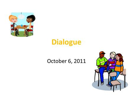 Dialogue October 6, 2011. Warm up What is dialogue? Dialogue is -