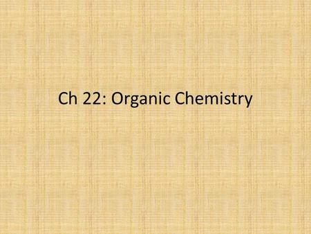 Ch 22: Organic Chemistry. Section 1: Organic Compounds Organic Compounds: covalently bonded compounds containing carbon, excluding carbonates and oxides.