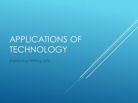 APPLICATIONS OF TECHNOLOGY Improving Writing Skills.