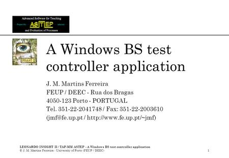 LEONARDO INSIGHT II / TAP-MM ASTEP - A Windows BS test controller application © J. M. Martins Ferreira - University of Porto (FEUP / DEEC)1 A Windows BS.