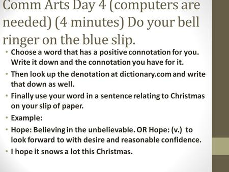 Comm Arts Day 4 (computers are needed) (4 minutes) Do your bell ringer on the blue slip. Choose a word that has a positive connotation for you. Write it.