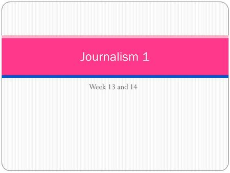 Week 13 and 14 Journalism 1. Bell work ALL ALL bell work from (Bell work # 21) this point forward will be hand written in class in the students journal.