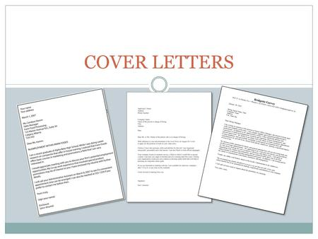 COVER LETTERS. PURPOSE To explain why you are sending your resume  Never send a resume without a cover letter, unless you are explicitly asked not to.