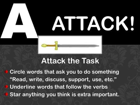 "A ATTACK! Attack the Task Circle words that ask you to do something ""Read, write, discuss, support, use, etc."" Underline words that follow the verbs Star."