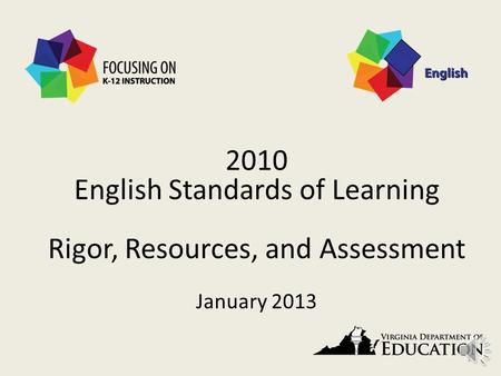 2010 English Standards of Learning Rigor, Resources, and Assessment January 2013 1.