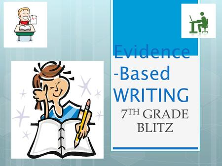 Evidence -Based WRITING 7 TH GRADE BLITZ. Writing Test:  March 2, 2015  1 Session - 90 minutes + 30 minutes (if you need it  Total Time = 120 minutes.