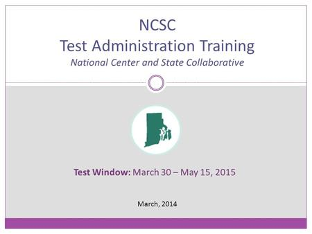 Test Window: March 30 – May 15, 2015