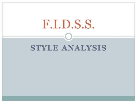 STYLE ANALYSIS F.I.D.S.S.. F igurative Language Questions to answer: What figures of speech–– metaphors, similes, analogies, personification––does the.