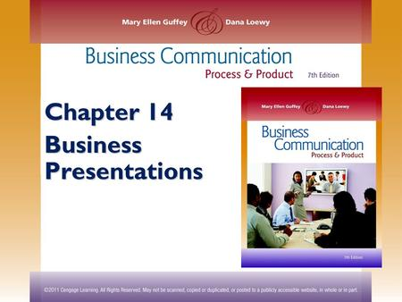 Chapter 14 Business Presentations. ©2011 Cengage Learning. All Rights Reserved. May not be scanned, copied or duplicated, or posted to a publicly accessible.