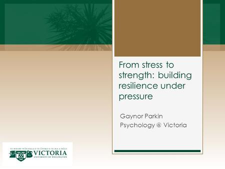 From stress to strength: building resilience under pressure Gaynor Parkin Victoria.
