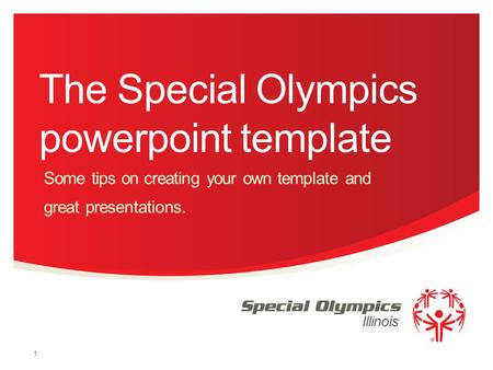 Illinois The Special Olympics powerpoint template Some tips on creating your own template and great presentations. 1.
