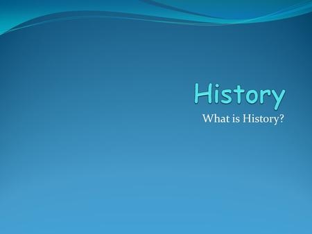 What is History?. The very simple answer is that History is the study of events, people or artefacts from the past. But it's much more than that...