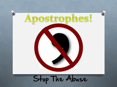 O There are 2 main reasons to use an apostrophe: 1. To show ownership 2. To replace a missing letter.