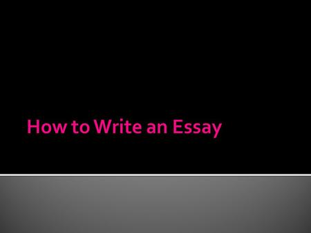  When is the essay due?  Can I pick the essay topic myself o is there an assigned one?  How many paragraphs should the essay be?  Should the essay.