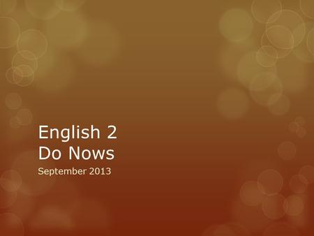 English 2 Do Nows September 2013. 9/4 Do Now  Pg. 20  Write a little about your progress with the outside reading requirement. What are some of the.