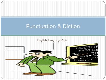 English Language Arts Punctuation & Diction. An English professor wrote the words A woman without her man is nothing on the chalkboard and asked his.