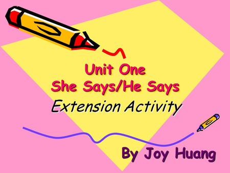 Unit One She Says/He Says Extension Activity By Joy Huang.