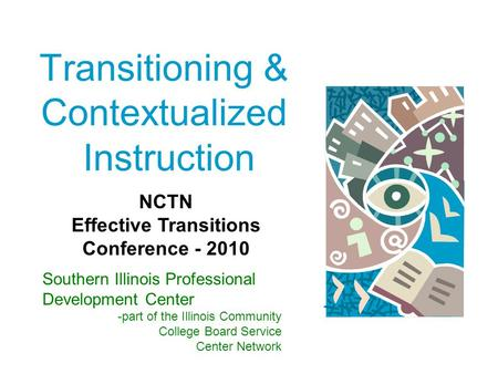 Transitioning & Contextualized Instruction Southern Illinois Professional Development Center -part of the Illinois Community College Board Service Center.