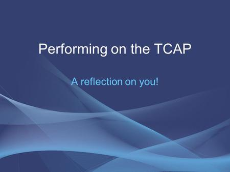 Performing on the TCAP A reflection on you!. The Constructed Response Assessed according to the following: Advanced Proficient Partially proficient Unsatisfactory.