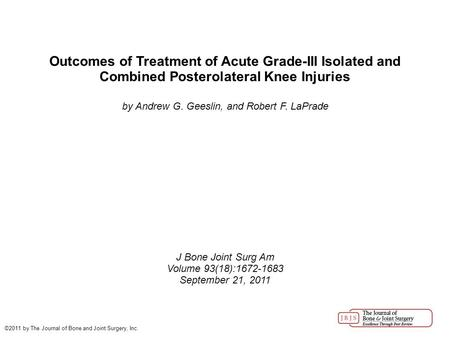 Outcomes of Treatment of Acute Grade-III Isolated and Combined Posterolateral Knee Injuries by Andrew G. Geeslin, and Robert F. LaPrade J Bone Joint Surg.