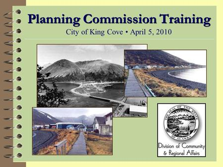 Planning Commission Training Planning Commission Training City of King Cove April 5, 2010.