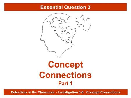 Investigation 3-8 Concept Connections Part 1 Detectives in the Classroom - Investigation 3-8: Concept Connections Essential Question 3.