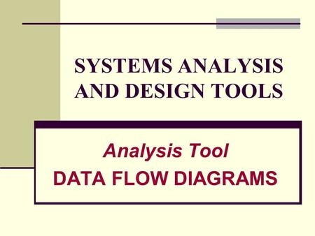 SYSTEMS ANALYSIS AND DESIGN TOOLS Analysis Tool DATA FLOW DIAGRAMS.
