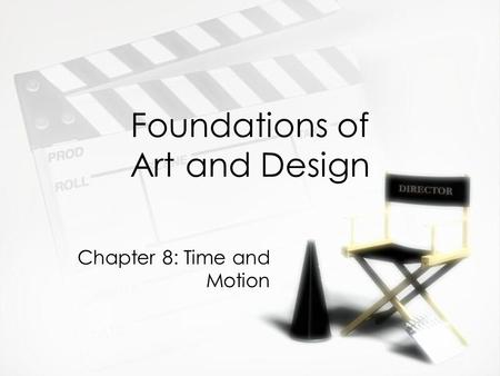 Foundations of Art and Design Chapter 8: Time and Motion.