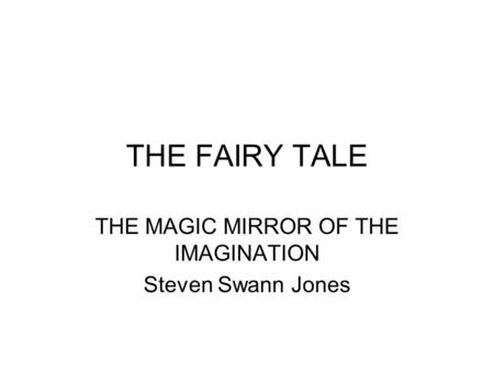 THE FAIRY TALE THE MAGIC MIRROR OF THE IMAGINATION Steven Swann Jones.