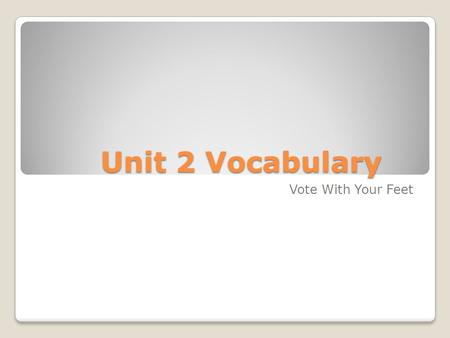 Unit 2 Vocabulary Vote With Your Feet. Antonyms Choose the best antonym for assailant a. Attacker b. Mugger c. Victim d. assaulter.