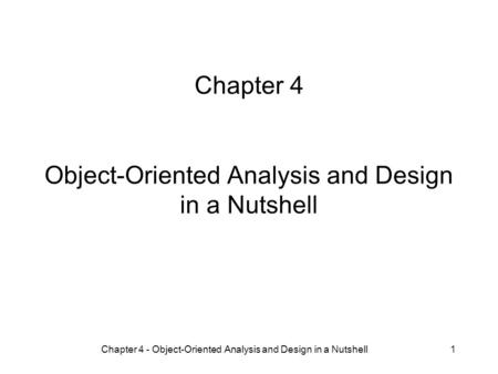 Chapter 4 - Object-Oriented Analysis and Design in a Nutshell1 Chapter 4 Object-Oriented Analysis and Design in a Nutshell.