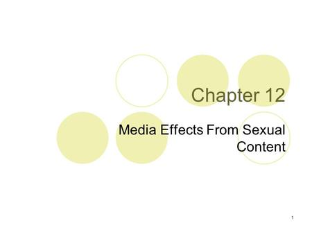 "1 Chapter 12 Media Effects From Sexual Content. 2 The Nature of Sexual Content ""Sexual"" content  All types of media that either show or imply sexual."